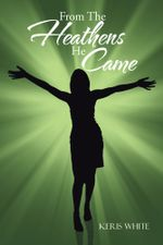 From The Heathens He Came - Keris White