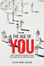The Age of You : How to Understand and Benefit from Social Media and the Connected Society - Stein Arne Nistad