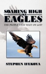 Soaring High Like Eagles : The People That Wait on God - Stephen Ifekoya