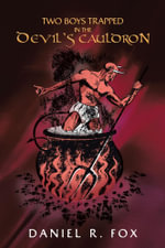 TWO BOYS TRAPPED IN THE DEVIL'S CAULDRON - DANIEL R. FOX