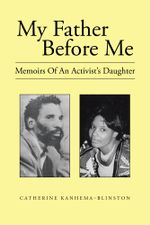 My Father Before Me : Memoirs Of An Activist's Daughter - Catherine Kanhema-Blinston
