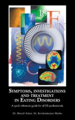 Symptoms, Investigations and Treatment in Eating Disorders : A quick reference guide for all ED professionals - Dr.Murali Sekar