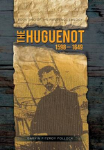 The Huguenot : 1598 - 1649 - Garvin Fitzroy Pollock