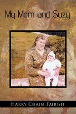 My Mom and Suzy - Harry Chaim Faibish