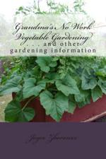 Grandma's No Work Vegetable Gardening : . . . and Other Gardening Information - Joyce Zborower M a