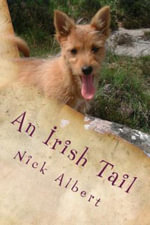 An Irish Tail : A Hilarious Tale of an English Couple and Their Unruly Dogs, Searching for a New Life in Rural Ireland - Nick Albert