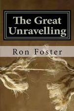The Great Unraveling - Ron Foster