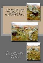 Walking Through the Past : Lake District & Yorkshire Dales - Alasdair Shaw
