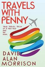 Travels with Penny, Or, True Travel Tales of a Gay Guy and His Mom - David Alan Morrison