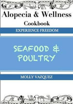 Alopecia and Wellness Cookbook : Seafood & Poultry - Molly Vazquez