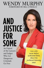 And Justice for Some : An Expose of the Lawyers and Judges Who Let Dangerous Criminals Go Free - Wendy Murphy