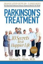 Parkinson's Treatment : 10 Secrets to a Happier Life - Michael Scott Okun