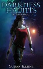 Darkness Haunts : A Sensor Novel - Susan Illene