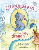 Greymalkin and the Baby Dragon : The Queen's Cat - Gail Truax