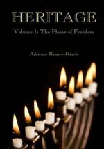 Heritage : Volume 1: The Flame of Freedom - MS Adrienne Ramsey-Harris
