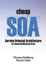 Cheap Soa : Service Oriented Architecture for Small and Mid-Size Firms - MR Thomas a Dahlberg