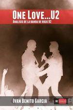 One Love... U2 : Analisis de La Banda de Musica Rock U2 - Ivan Benito Garcia