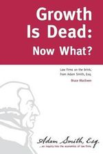 Growth Is Dead : Now What?: Law Firms on the Brink - Bruce Macewen