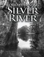 Florida's Amazing Silver River : One of Florida's Natural Wonders - Rick Bopp
