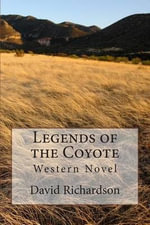 Legends of the Coyote : Western Novel - David Bruce Richardson