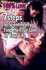 100% Love : 7 Steps to Scientifically Find the True Love of Your Life - Daniel Marques