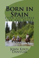 Born in Spain : Even Cowgirls Get the Blues - Joan Kikel Danylak