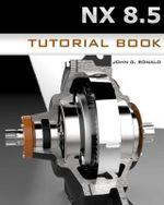 Nx 8.5 Tutorial Book - John G Ronald