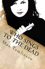 Who Sings to the Dead - MR Max R Tomlinson