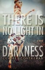 There Is No Light in Darkness : Volume 1 - Claire Contreras