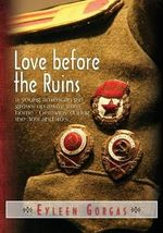 Love Before the Ruins : A Young American Girl Grows Up Away from Home - Germany During the 30's and 40's - Eyleen Gorgas