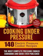 Cooking Under Pressure : The Most Complete Pressure Cooker Cookbook and Guide - Dr Joel Brothers
