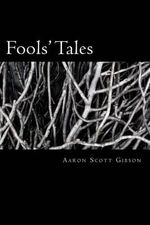 Fools' Tales : A Collection of Poems - Aaron Scott Gibson