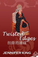 Twisted Edges : 14th Century China as Never Before... - Jennifer King