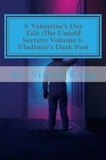 A Valentine's Day Tale : The Untold Secrets: Volume 1: Vladimir's Dark Past: This Year, Discover the Truth Behind the Boogeyman's Past. - Simon Kang