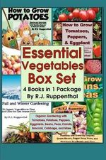 Essential Vegetables Box Set (4 Books in 1 Package) : Organic Gardening with Tomatoes, Potatoes, Peppers, Eggplants, Broccoli, Cabbage, and More - R J Ruppenthal