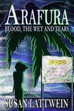 Arafura : Blood, the Wet and Tears - Susan Lattwein