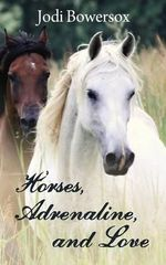 Horses, Adrenaline, and Love - Jodi Bowersox