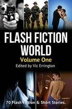 Flash Fiction World - Volume 1 : 70 Flash Fiction & Short Stories - Vic Errington