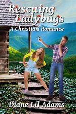 Rescuing Ladybugs : A Christian Romance - Diane Adams