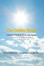 The Golden Room : A Practical Guide for Death with Dignity - Lynn Keegan
