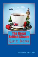 The Great British Sitcom Quiz Book - Lecturer in History Stuart Ball