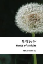 Hands of a Night : Ancheng's Chinese Poems - Rex Ancheng Liu