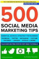 500 Social Media Marketing Tips : Essential Advice, Hints and Strategy for Business: Facebook, Twitter, Pinterest, Google+, Youtube, Instagram, Linkedin, and More! - Andrew Macarthy
