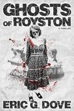 Ghosts of Royston - A Thriller - Eric G Dove