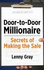 Door-To-Door Millionaire : Secrets of Making the Sale - Lenny Gray