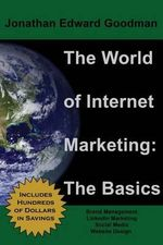 The World of Internet Marketing : The Basics - Jonathan Edward Goodman