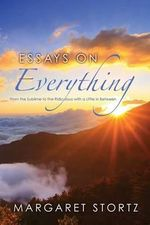 Essays on Everything : Sixth Edition - Margaret Stortz