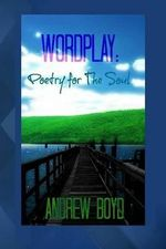 Wordplay : Poetry for the Soul - MR Andrew R Boyd