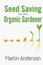 Seed Saving for the Organic Gardener - Martin Anderson