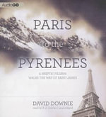 Paris to the Pyrenees : A Skeptic Pilgrim Walks the Way of Saint James - David Downie